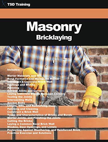 Masonry - Bricklaying: Mortar Materials, Mix, Bond, Formulas, Mixing, Wall Construction, Concrete Blocks, Joints, Lintels, Sills, Patching, Brick Types, ... Carpentry and Masonry) (English Edition)