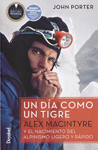 Un día como un tigre. Alex Macintyre y el nacimiento del alpinismo ligero y rápido