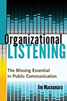 Organizational Listening: The Missing Essential in Public Communication