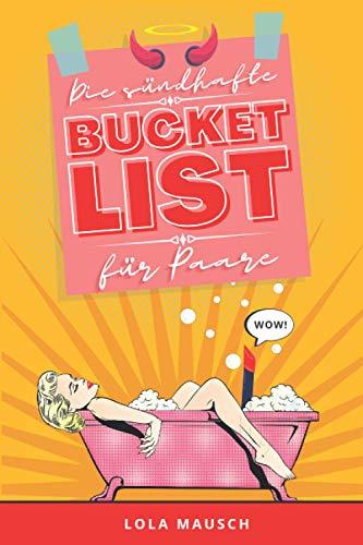 Die sündhafte Bucket List für Paare: Ein erotisches Workbook mit unzähligen aufregenden Ideen, Herausforderungen, Stellungen & Spielen für ein erfülltes Liebesleben