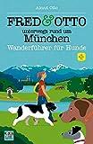 FRED & OTTO unterwegs rund um München: Wanderführer für Hunde
