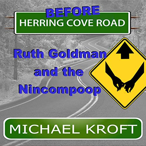 Before Herring Cove Road: Ruth Goldman and the Nincompoop  By  cover art