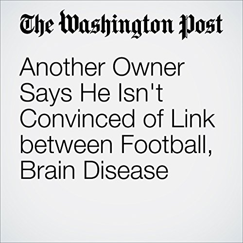 Another Owner Says He Isn't Convinced of Link between Football, Brain Disease cover art