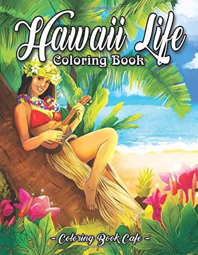 Hawaii Life Coloring Book: An Adult Coloring Book Featuring Tropical Hawaiian Scenes, Stunning Island Landscapes and Exotic Animal and Flower Designs