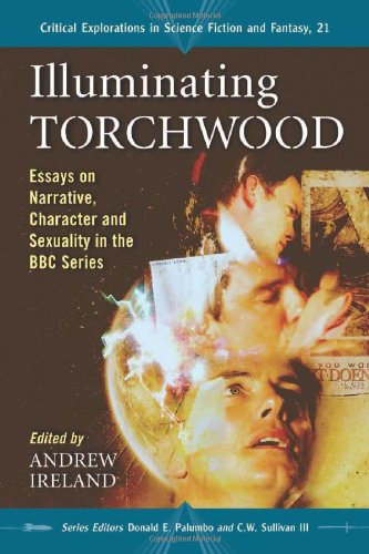 Illuminating Torchwood: Essays on Narrative, Character and Sexuality in the BBC Series (Critical Explorations in Science