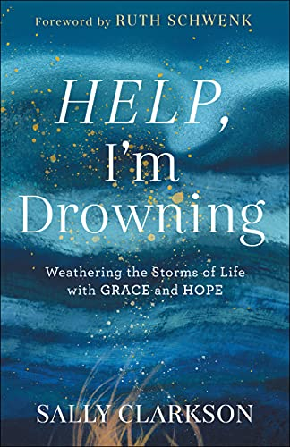 Help, I'm Drowning: Weathering the Storms of Life with Grace and Hope