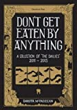 Don't Get Eaten by Anything: A Collection of the Dailies 2011-2013