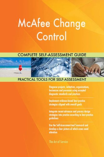 McAfee Change Control All-Inclusive Self-Assessment - More than 690 Success Criteria, Instant Visual Insights, Comprehensive Spreadsheet Dashboard, Auto-Prioritized for Quick Results
