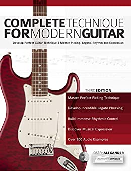 Complete Technique for Modern Guitar: Develop perfect guitar technique and master picking, legato, rhythm and expression by [Joseph Alexander, Tim Pettingale]