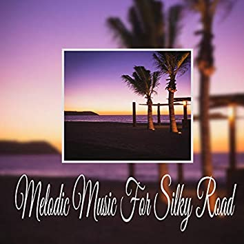 Melodic Music For Silky Road