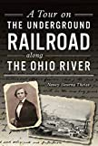 A Tour on the Underground Railroad along the Ohio River (History & Guide)