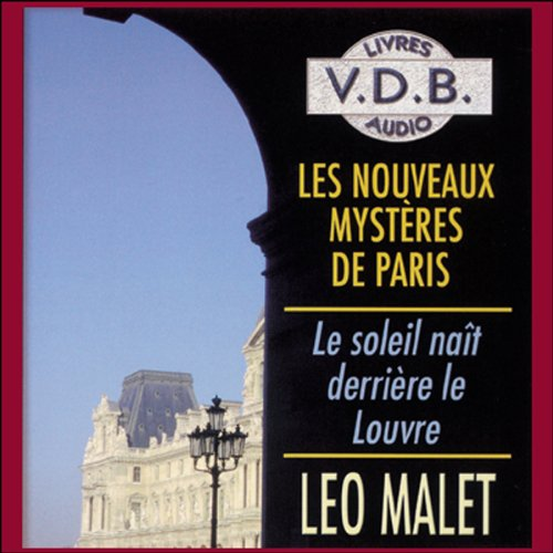 Le soleil naît derrière le Louvre     Les nouveaux mystères de Paris 1              De :                                                                                                                                 Léo Malet                               Lu par :                                                                                                                                 José Heuzé                      Durée : 5 h et 1 min     11 notations     Global 3,9