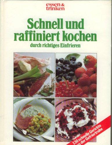 essen & trinken : Schnell und raffiniert kochen durch richtiges Einfrieren