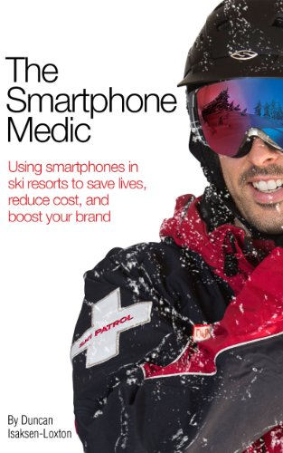 The Smartphone Medic: Using smartphones in ski resorts to save lives, reduce cost, and boost your brand (English Edition)