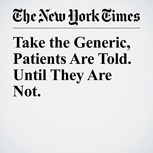Take the Generic, Patients Are Told. Until They Are Not. copertina