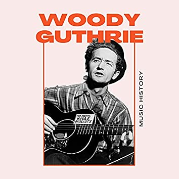 Woody Guthrie - Music History