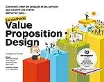 La méthode Value Proposition Design - Comment créer les produits et les services que veulent vos clients d'Alexander Osterwalder
