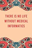 There is no life without medical informatics:...