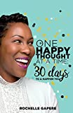 One Happy Thought at a Time: 30 Days to a Happier You.