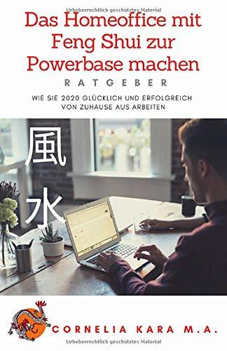 Das Homeoffice mit Feng Shui zur Powerbase machen: Ratgeber, wie Sie 2020 glücklich und erfolgreich von zuhause aus arbeiten