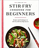 Stir-Fry Cookbook for Beginners: Recipes and Techniques to Stir-Fry with Sizzling Success
