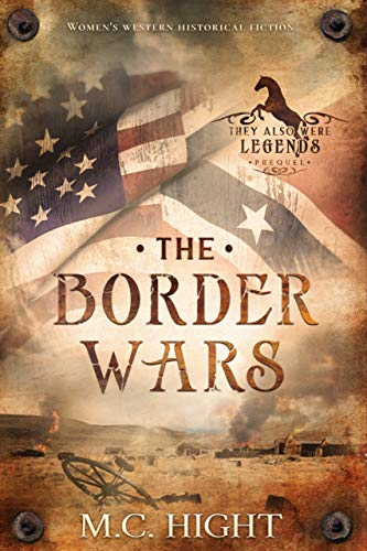 The Border Wars, a Prequel Novelette: To They Also Were Legends Serial by [M.C. Hight]