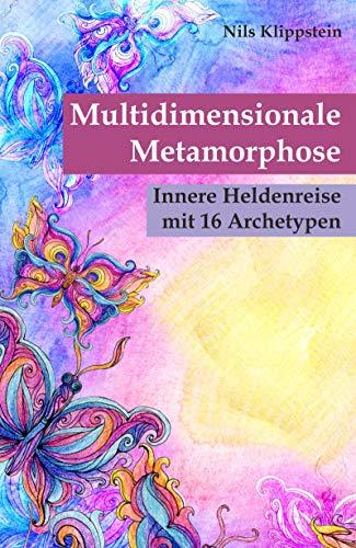 Multidimensionale Metamorphose: Innere Heldenreise mit 16 Archetypen