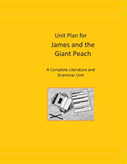 Unit Plan for James and the Giant Peach: A Complete Literature and Grammar Unit for Grades 4-8