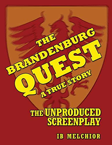 The Brandenburg Quest: A True Story: The Unproduced Screenplay
