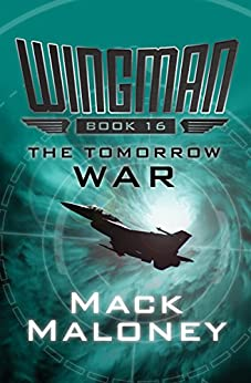 The Tomorrow War (Wingman Book 16) by [Mack Maloney]