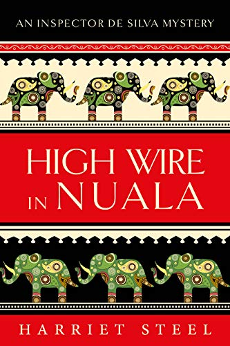 High Wire in Nuala (The Inspector de Silva mysteries Book 9) by [Harriet Steel]