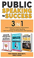 PUBLIC SPEAKING FOR SUCCESS - 3 in 1: Brain Training and Memory Improvement + Effective Public Speaking + Dark Psychology and Manipulation with Hypnosis
