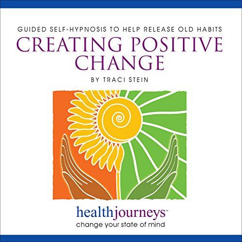 Guided Self-Hypnosis to Help Release Old Habits: Creating Positive Change- Hypnotic Guided Imagery to Reverse Unwanted, Attitudes and Unhealthy Behaviors