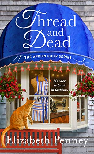 Thread and Dead: The Apron Shop Series by [Elizabeth Penney]
