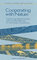 Cooperating With Nature: Confronting Natural Hazards With Land-Use Planning for Sustainable Communities (Natural Hazards and Disasters)