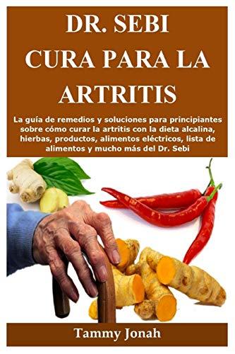 Dr. Sebi cura para la artritis: La guía de remedios y soluciones para principiantes sobre cómo cur