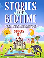 Stories for Bedtime (6 Books in 1): Bedtime tales for kids with values that can hold their imaginations open..