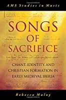 Songs of Sacrifice: Chant, Identity, and Christian Formation in Early Medieval Iberia (Ams Studies in Music)