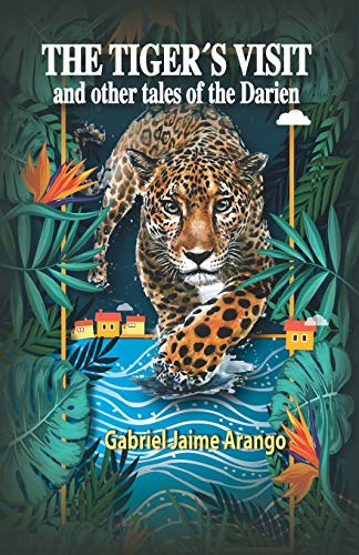 THE TIGER´S VISIT: And other tales of the Darien