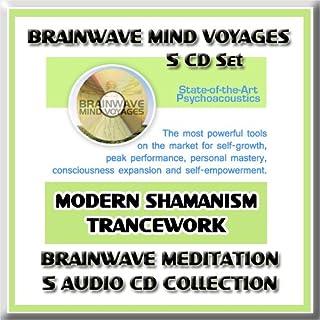Modern Shamanism Trancework Brainwave Meditation Collection 5 CD Set using Brainwave Entrainment Meditation Technology: Sh...