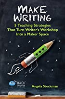 Make Writing: 5 Teaching Strategies That Turn Writer's Workshop Into a Maker Space (Hack Learning Series Book 2)