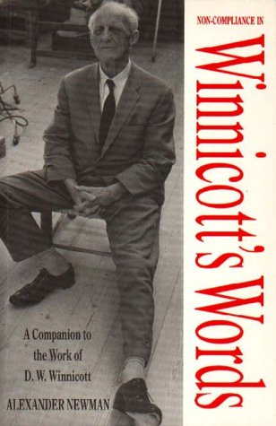 Non-Compliance in Winnicott's Words: A Companion to the Work of D.W. Winnicott
