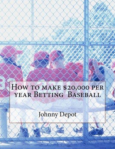 How to make $20,000 per year Betting Baseball