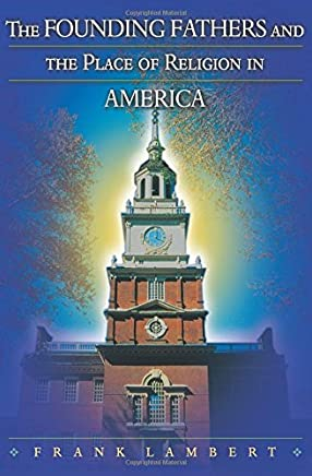 The Founding Fathers and the Place of Religion in America