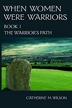 When Women Were Warriors Book I: The Warrior's Path by [Catherine M. Wilson]