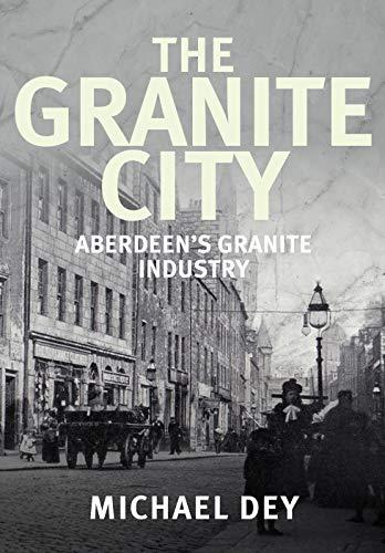 The Granite City: Aberdeen's Granite Industry (English Edition)