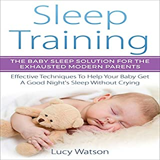 Sleep Training: The Baby Sleep Solution for the Exhausted Modern Parents     Effective Techniques to Help Your Baby Get a Good Night's Sleep Without Crying              By:                                                                                                                                 Lucy Watson                               Narrated by:                                                                                                                                 Jim D Johnston                      Length: 1 hr and 14 mins     30 ratings     Overall 4.6