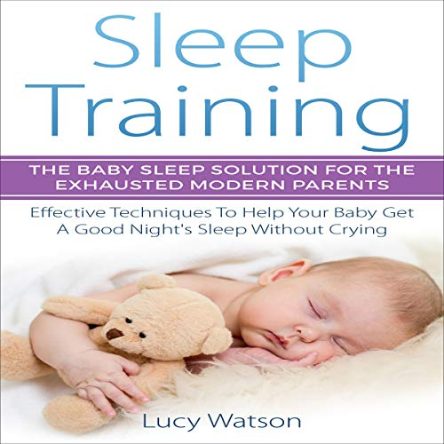Sleep Training: The Baby Sleep Solution for the Exhausted Modern Parents cover art