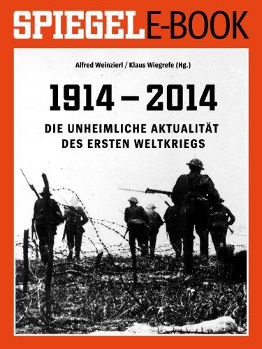 1914 - 2014 - Die unheimliche Aktualität des Ersten Weltkriegs: Ein SPIEGEL E-Book