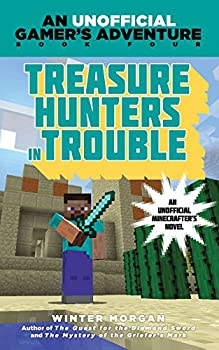 Treasure Hunters in Trouble  An Unofficial Gamer s Adventure Book Four